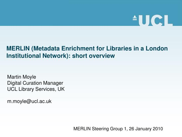 MERLIN (Metadata Enrichment for Libraries in a London Institutional Network): short overview