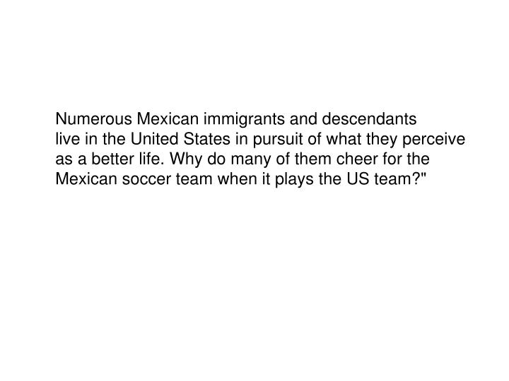 Numerous Mexican immigrants and descendants
