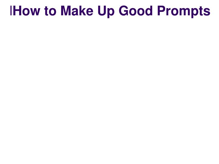 How to Make Up Good Prompts