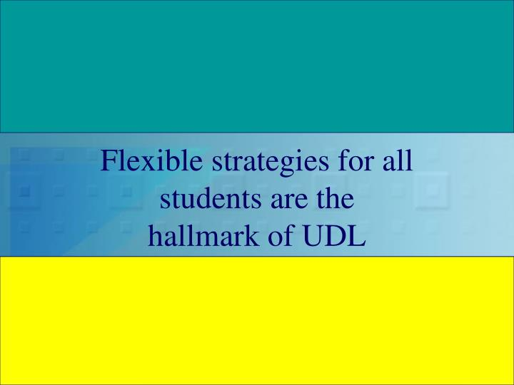 Flexible strategies for all students are the