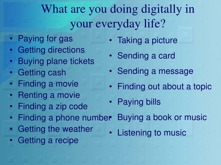 What are you doing digitally in your everyday life?