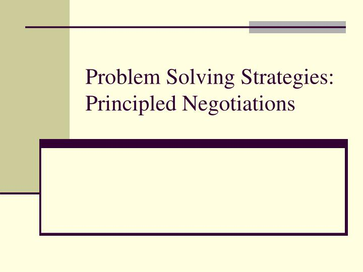Problem solving strategies principled negotiations