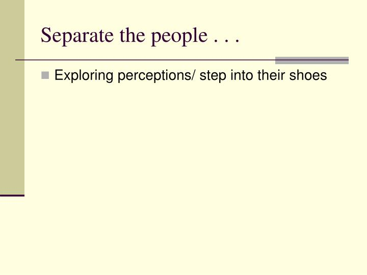 Separate the people . . .