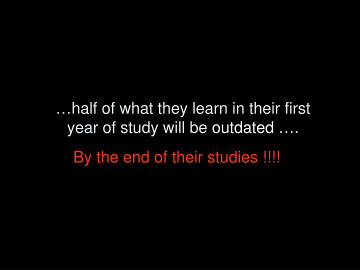 …half of what they learn in their first