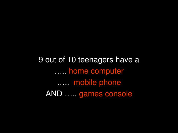9 out of 10 teenagers have a