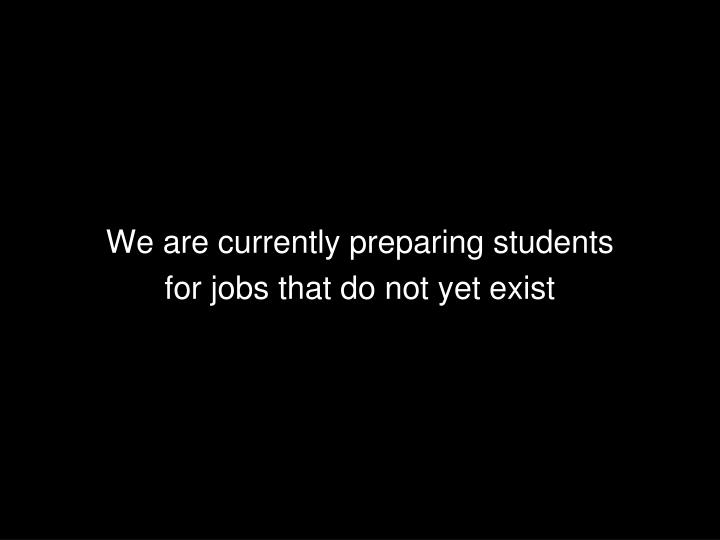 We are currently preparing students