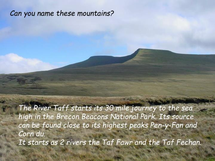 Can you name these mountains?
