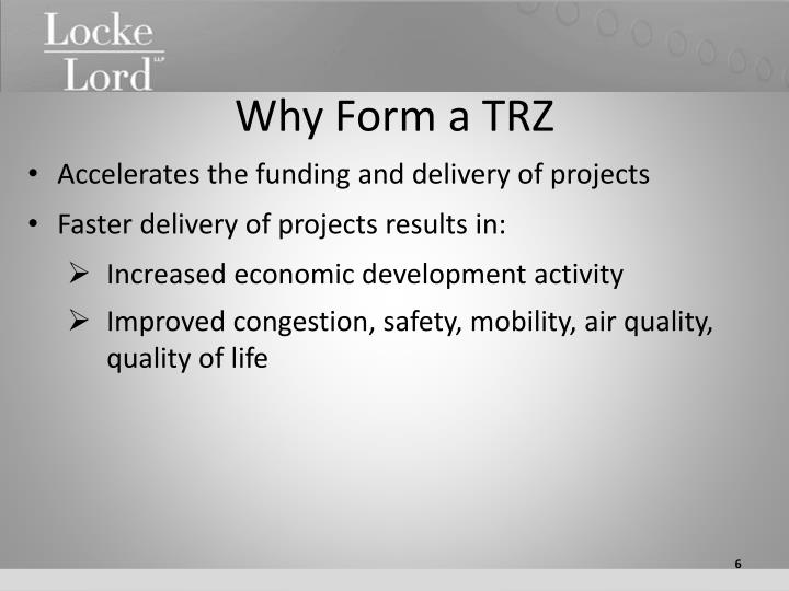 Why Form a TRZ