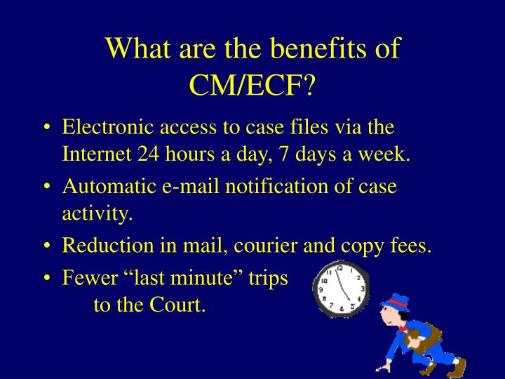 What are the benefits of CM/ECF?