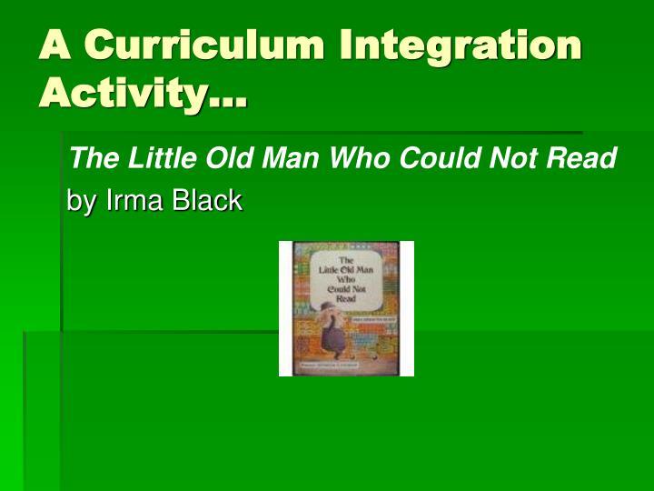 A Curriculum Integration Activity…