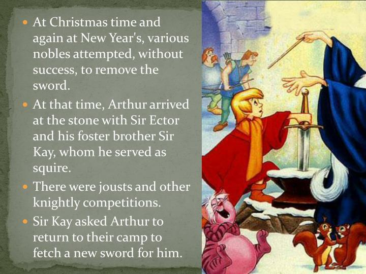 At Christmas time and again at New Year's, various nobles attempted, without success, to remove the sword.