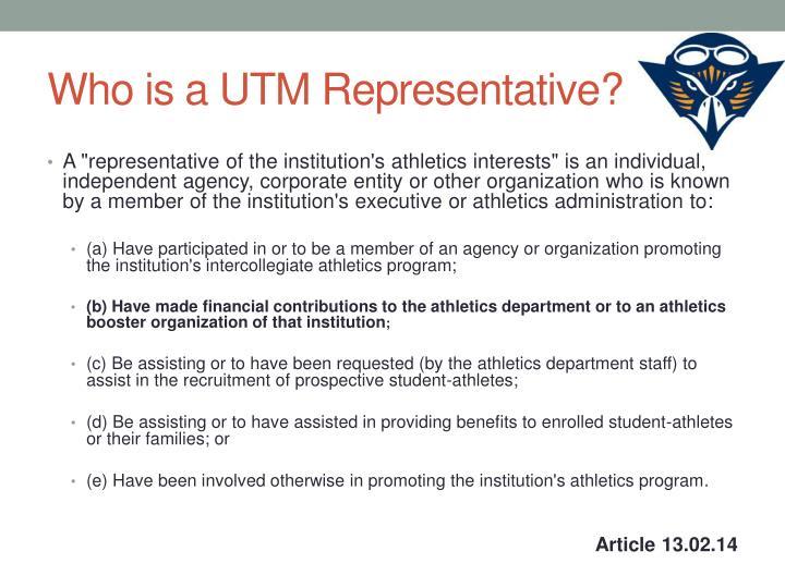 Who is a UTM Representative?