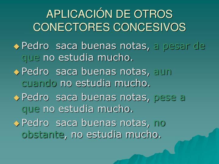 APLICACIÓN DE OTROS CONECTORES CONCESIVOS