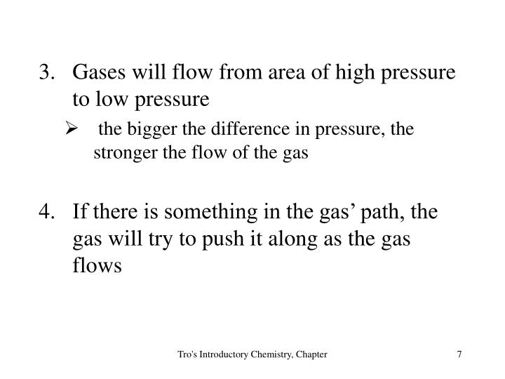 Gases will flow from area of high pressure to low pressure
