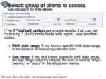 select group of clients to assess use only one of the three options
