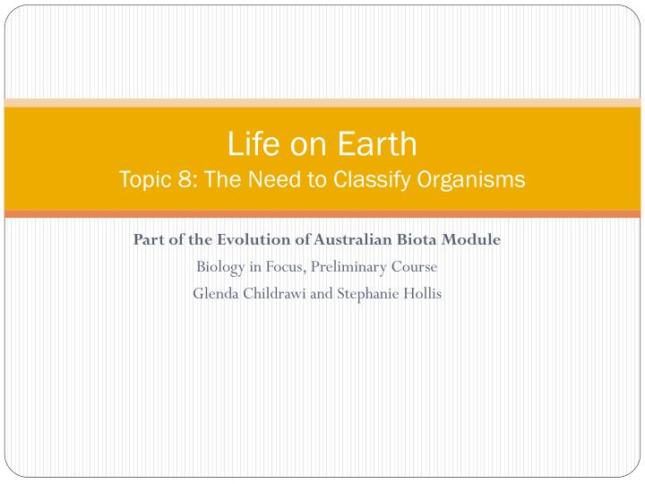 life on earth topic 8 the need to classify organisms
