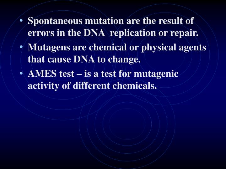 Spontaneous mutation are the result of errors in the DNA  replication or repair.