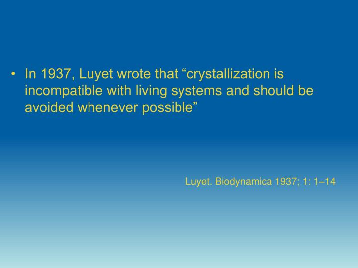 """In 1937, Luyet wrote that """"crystallization is incompatible with living systems and should be avoided whenever possible"""""""