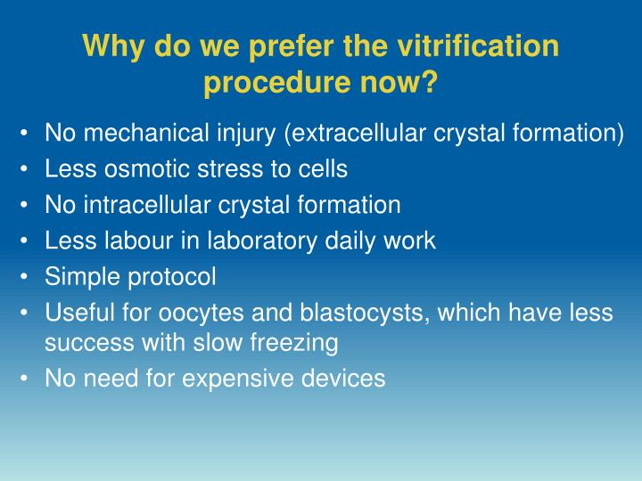 Why do we prefer the vitrification procedure now?