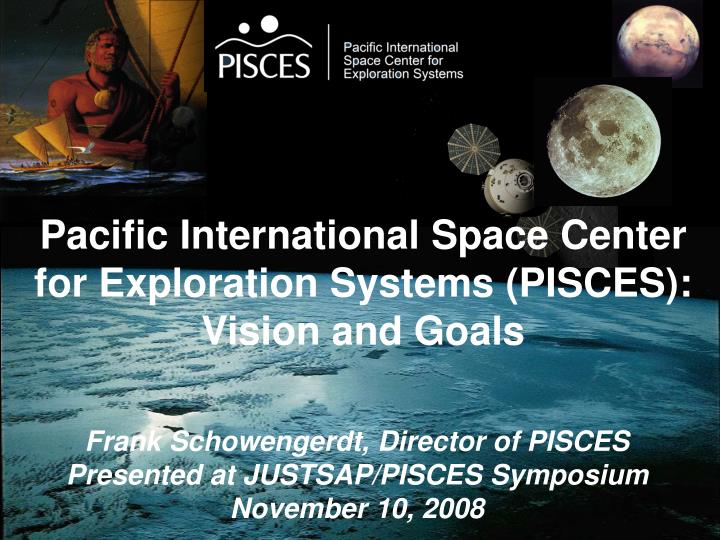 Pacific International Space Center for Exploration Systems (PISCES): Vision and Goals