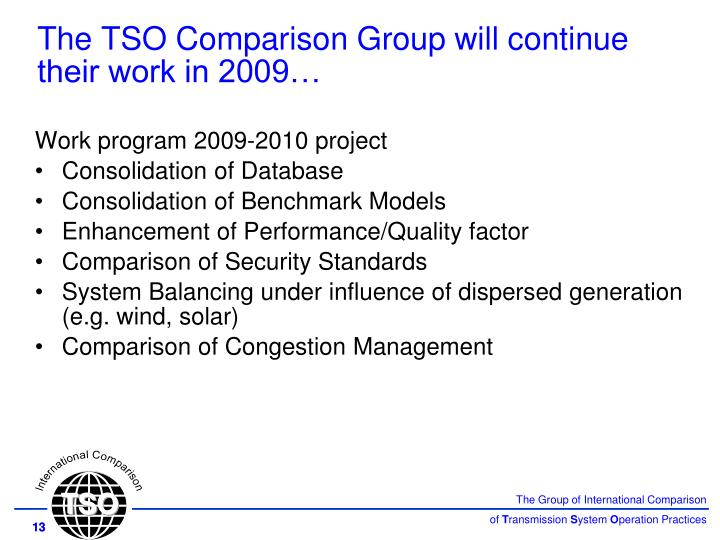 The TSO Comparison Group will continue their work in 2009…