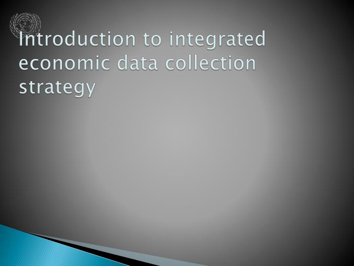 Introduction to integrated economic data collection strategy