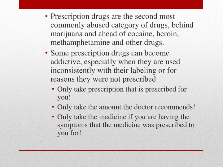 Prescription drugs are the second most commonly abused category of drugs, behind marijuana and ahead of cocaine, heroin, methamphetamine and other drugs.