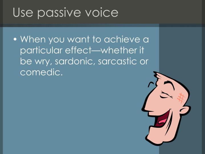 Use passive voice