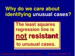 why do we care about identifying unusual cases