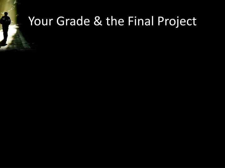 Your Grade & the Final Project