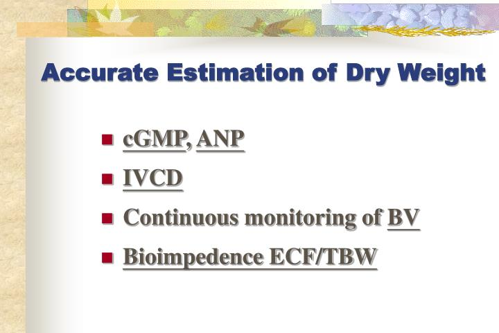 Accurate Estimation of Dry Weight