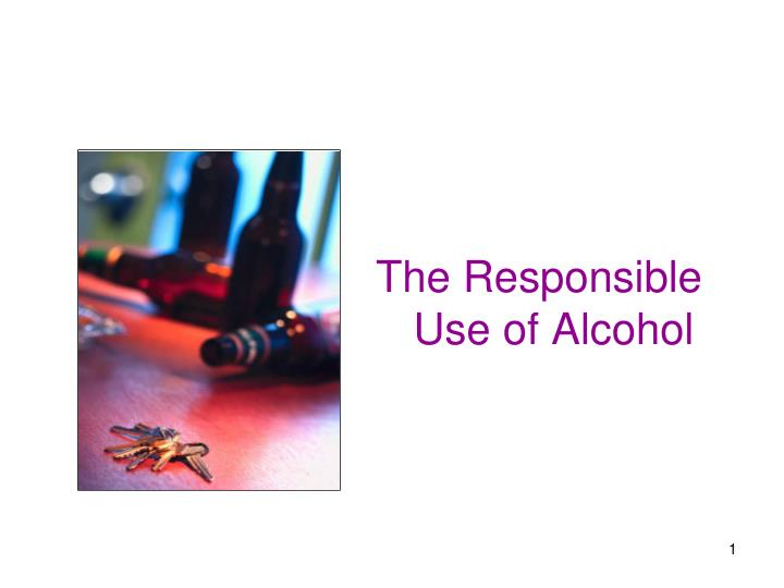 The Responsible Use of Alcohol
