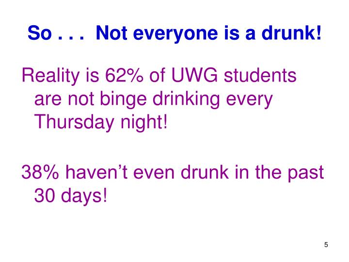 So . . .  Not everyone is a drunk!