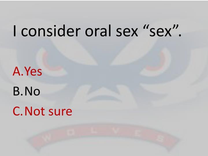 """I consider oral sex """"sex""""."""