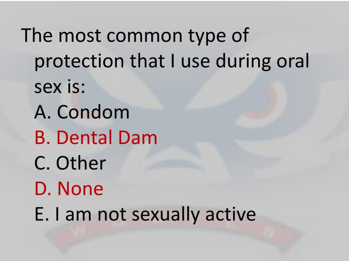 The most common type of protection that I use during oral sex is: