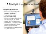 a multiplicity of interactions
