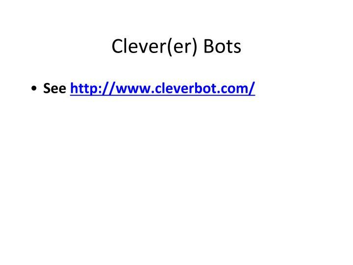 Clever(er) Bots
