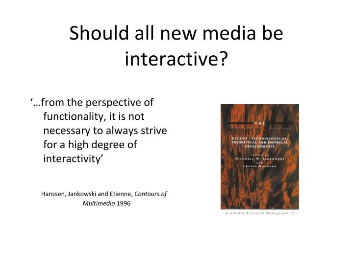 Should all new media be interactive?