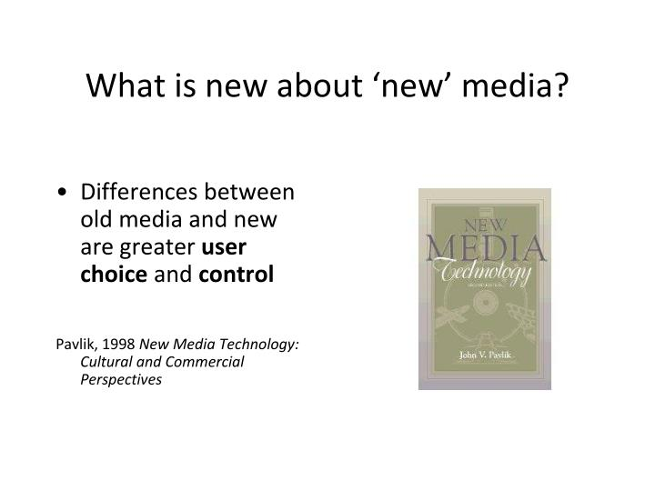 What is new about 'new' media?