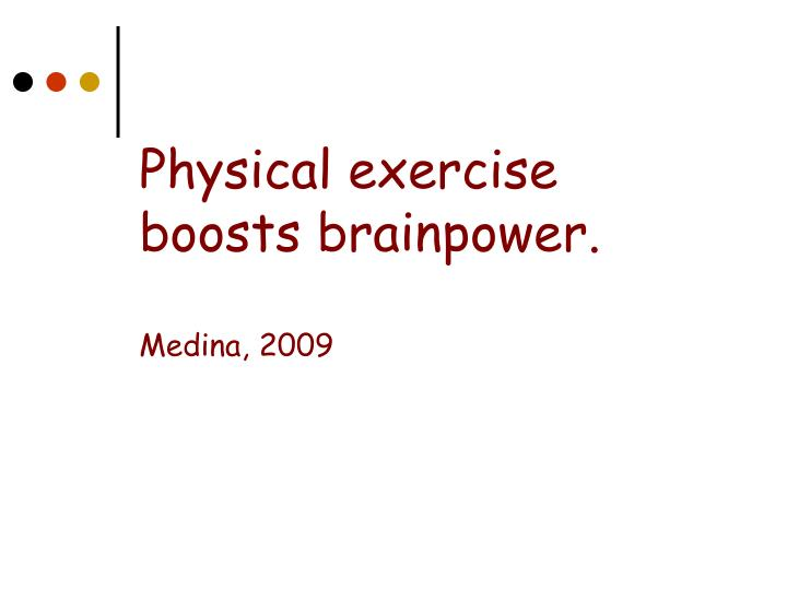 Physical exercise boosts brainpower.