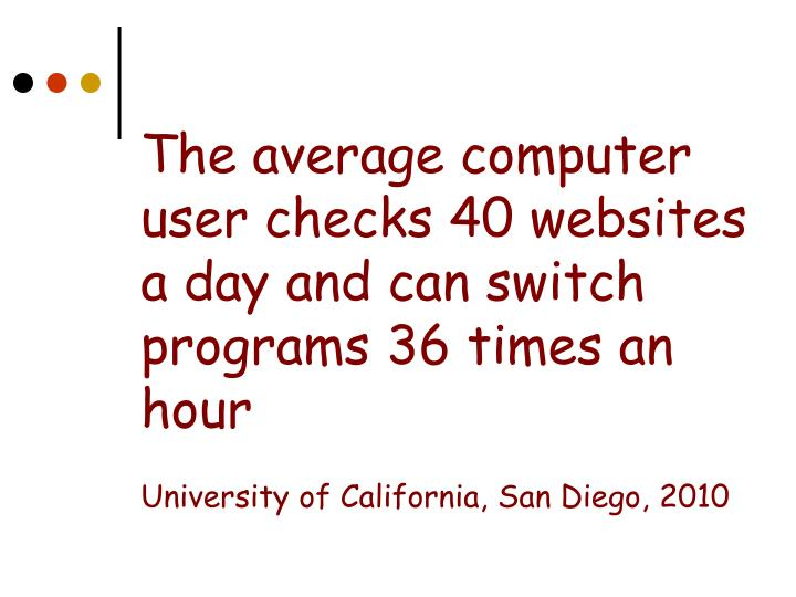 The average computer user checks 40 websites a day and can switch programs 36 times an hour