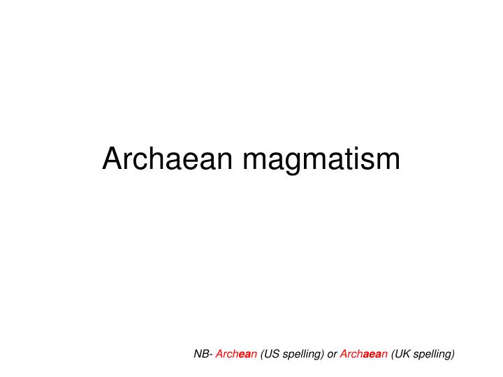 Archaean magmatism