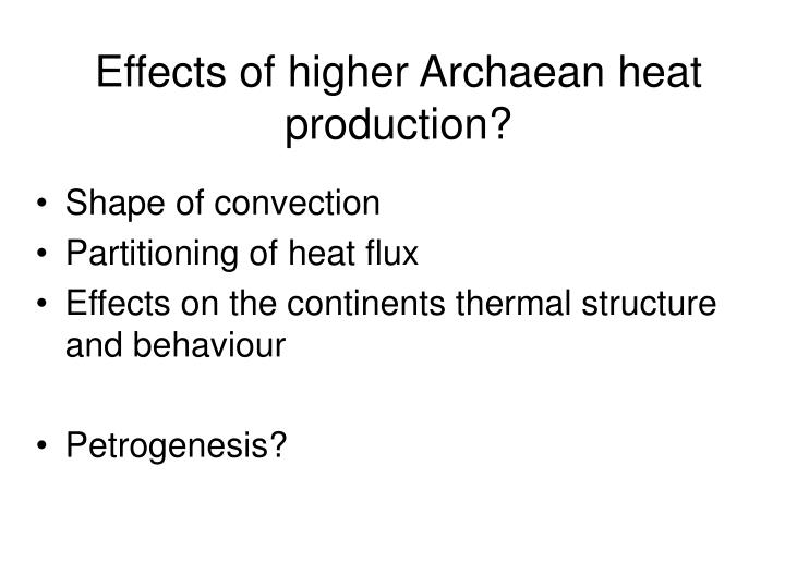 Effects of higher Archaean heat production?