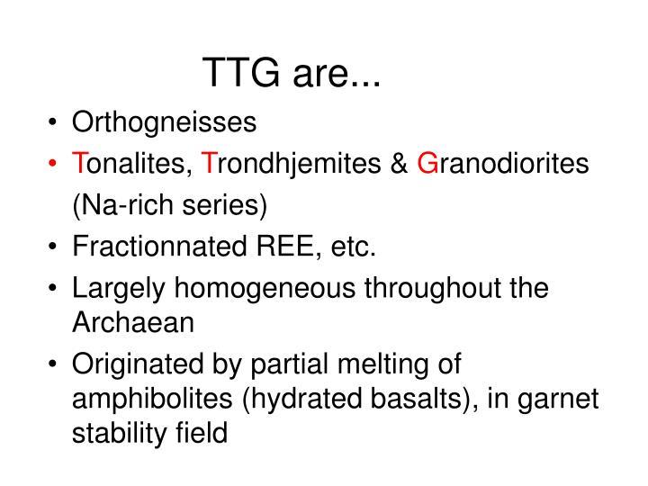 TTG are...