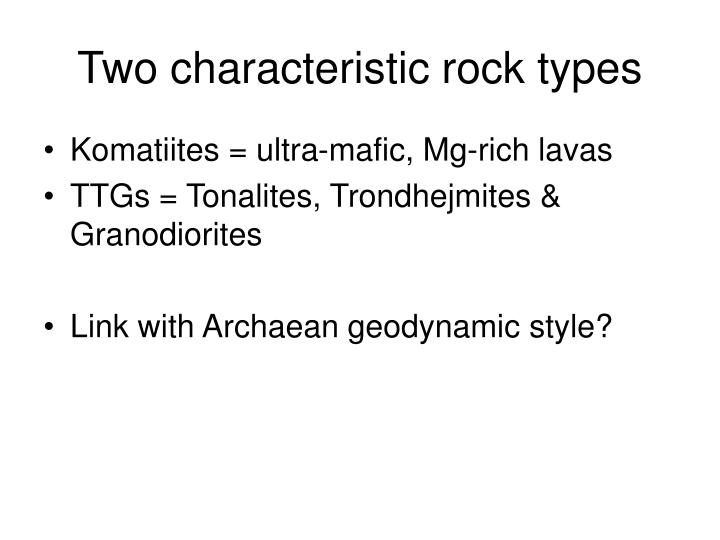 Two characteristic rock types