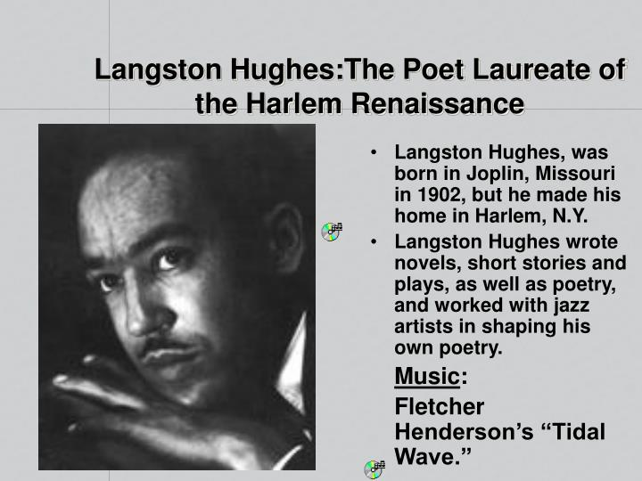 Langston Hughes, was born in Joplin, Missouri in 1902, but he made his home in Harlem, N.Y.