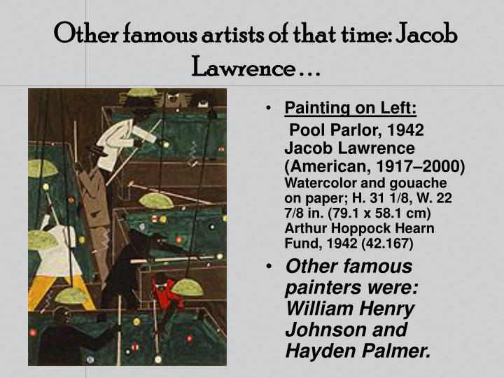 Other famous artists of that time: Jacob Lawrence . . .