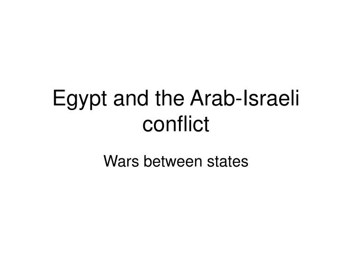 Egypt and the arab israeli conflict
