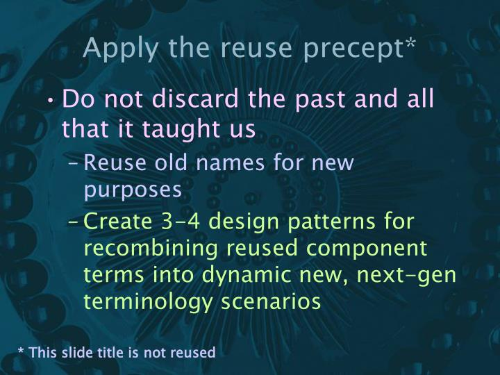 Apply the reuse precept*