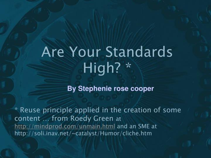 Are Your Standards High? *
